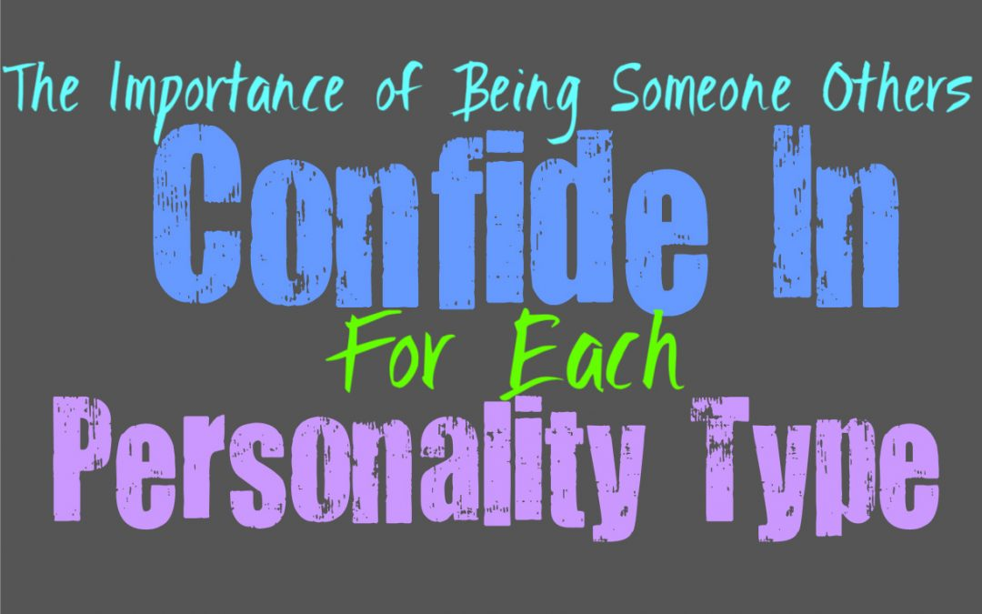 The Importance of Being Someone Others Can Confide In For Each Personality Type