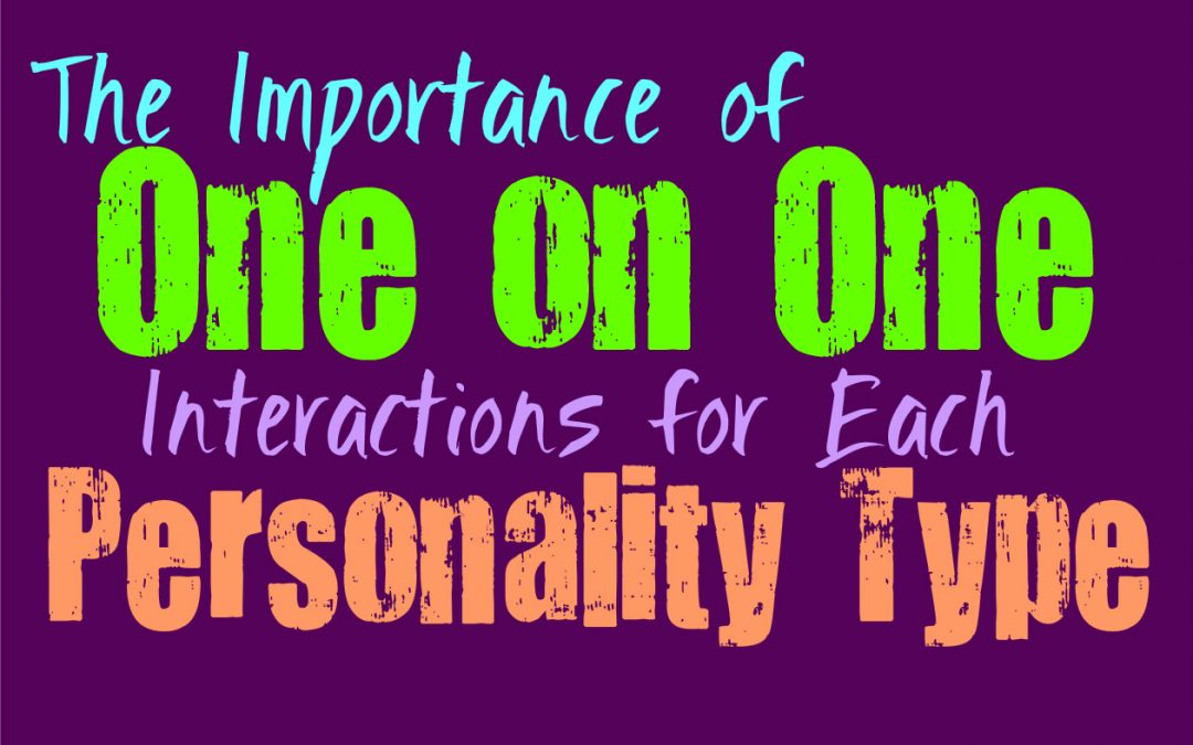 The Importance of One on One Interactions for Each Personality Type