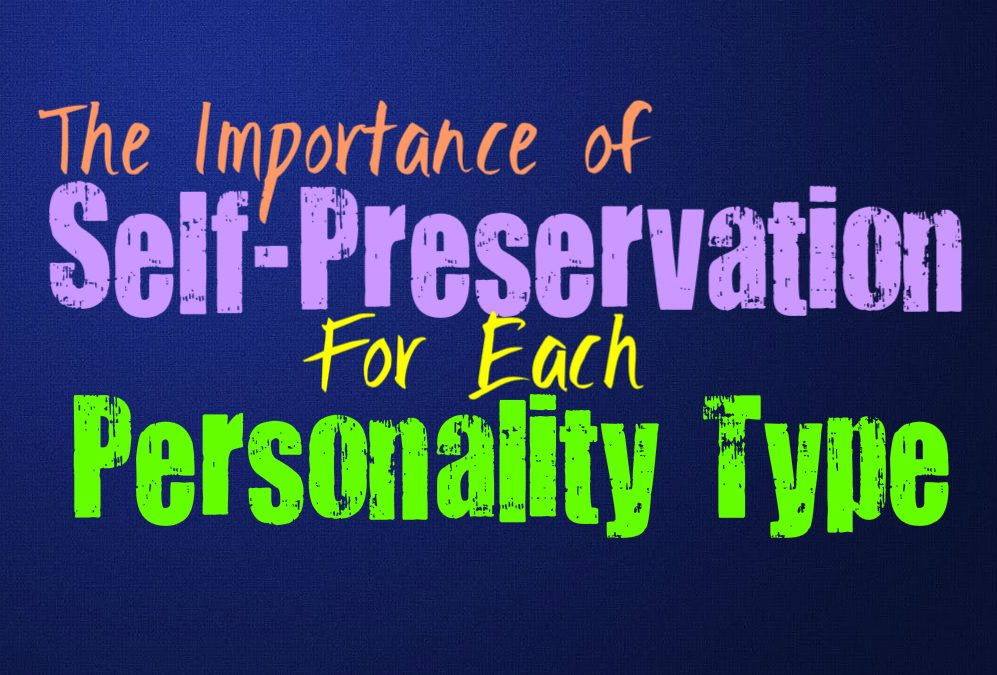The Importance of Self-Preservation For Each Personality Type