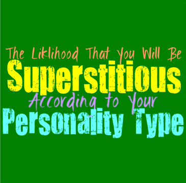 The Likelihood That You Will Be Superstitious, According on Your Personality Type