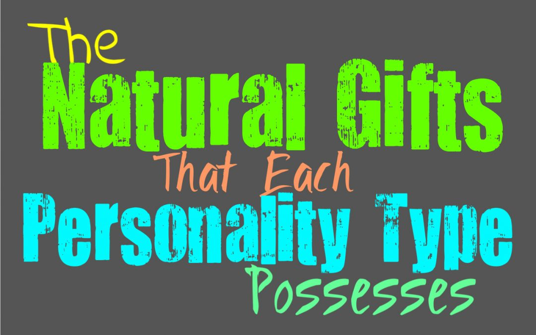 The Natural Gifts That Each Personality Type Possesses
