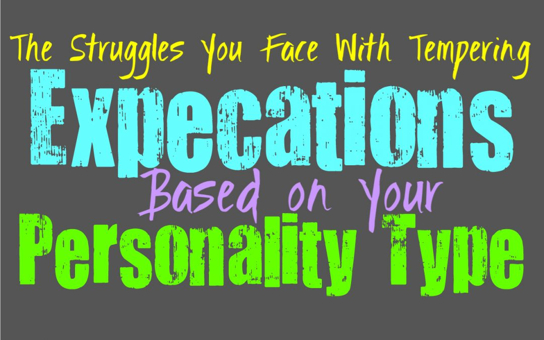 The Struggles You Face With Tempering Expectations, Based on Your Personality Type