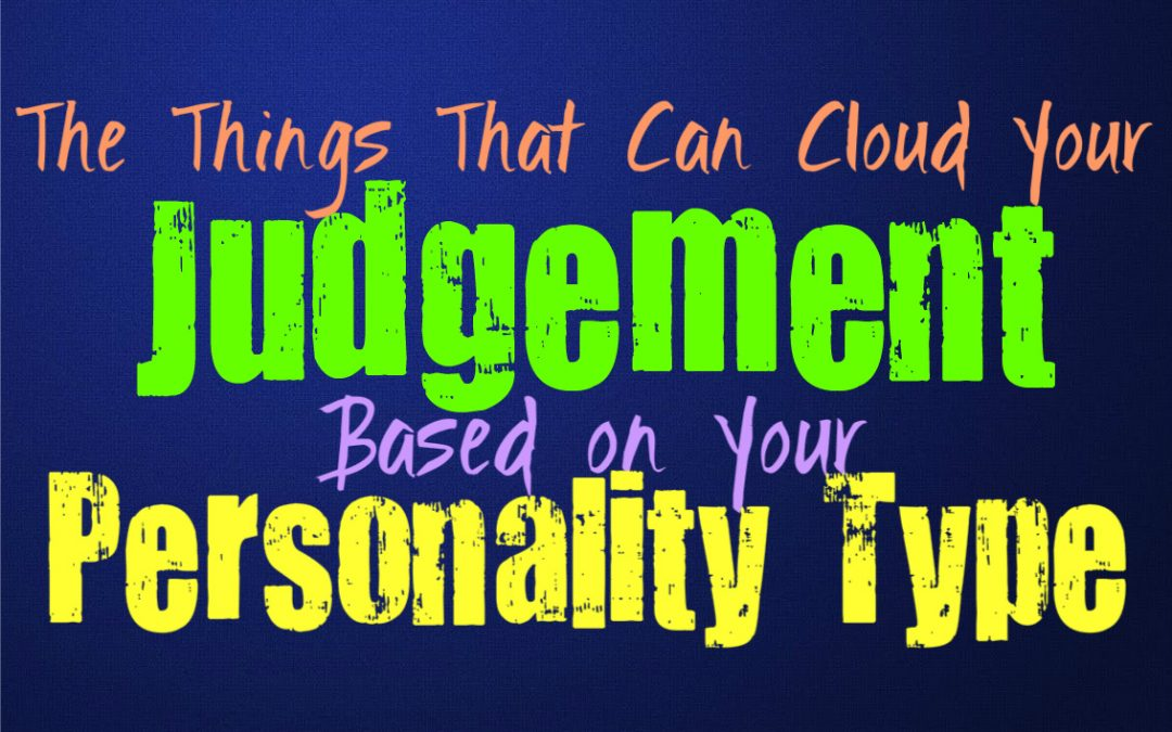 The Things That Can Cloud Your Judgement, According to Your Personality Type