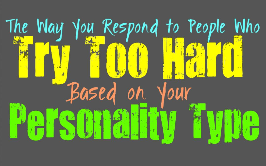 The Way You Respond to People Who Try Too Hard, Based on Your Personality Type