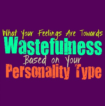 What Your Feelings Are Towards Wastefulness, Based on Your Personality Type