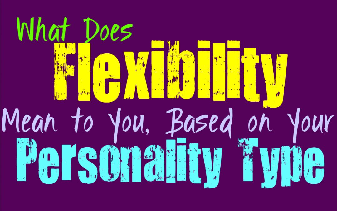 What Does Flexibility Mean to You, Based on Your Personality Type