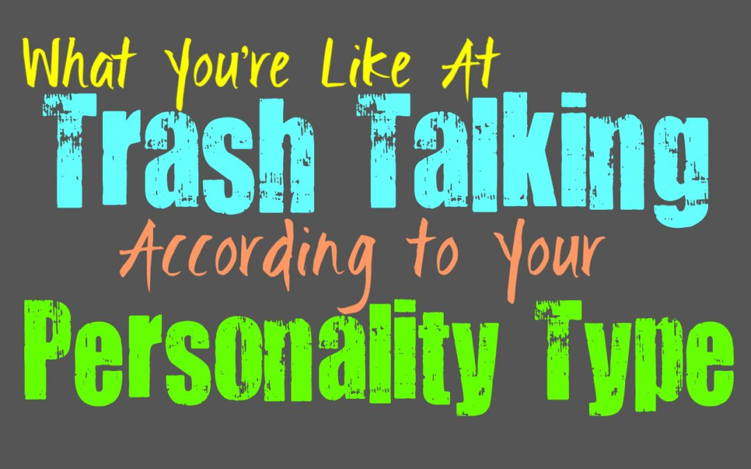 What You're Like At Trash Talking, According to Your Personality Type