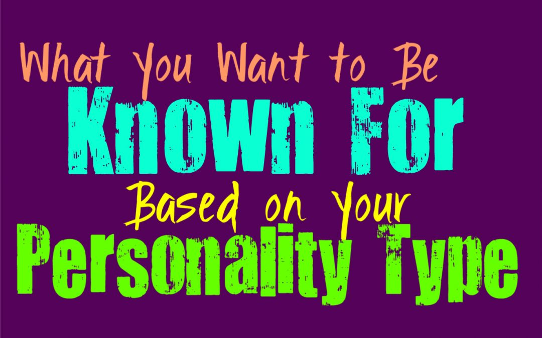 What You Want to Be Known For, Based on Your Personality Type