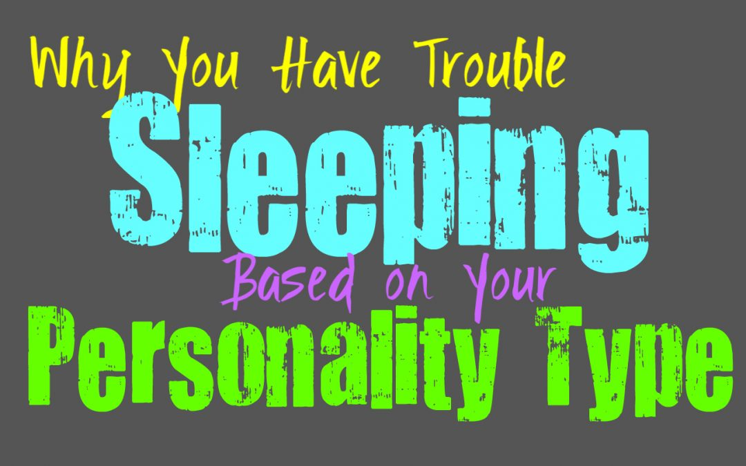 Why You Have Trouble Sleeping, Based on Your Personality Type