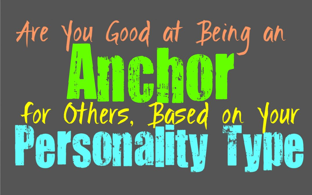 Are You Good at Being an Anchor for Others, Based on Your Personality Type
