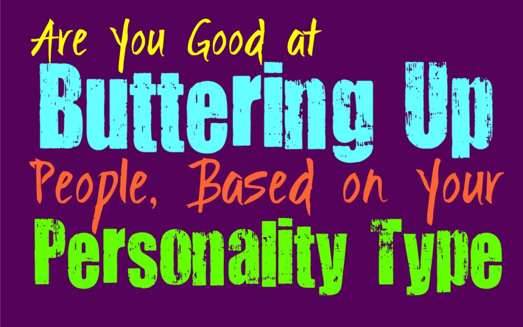 Are You Good at Buttering Up People, Based on Your Personality Type