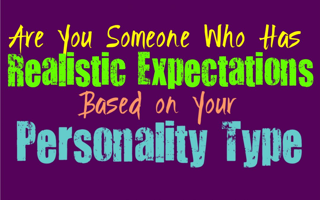 Are You Someone Who Has Realistic Expectations, Based on Your Personality Type