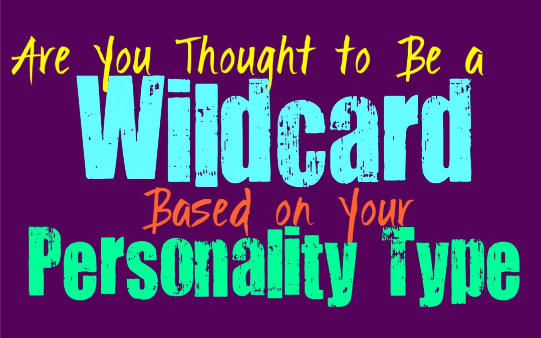 Are You Thought to Be a Wildcard, Based on Your Personality Type