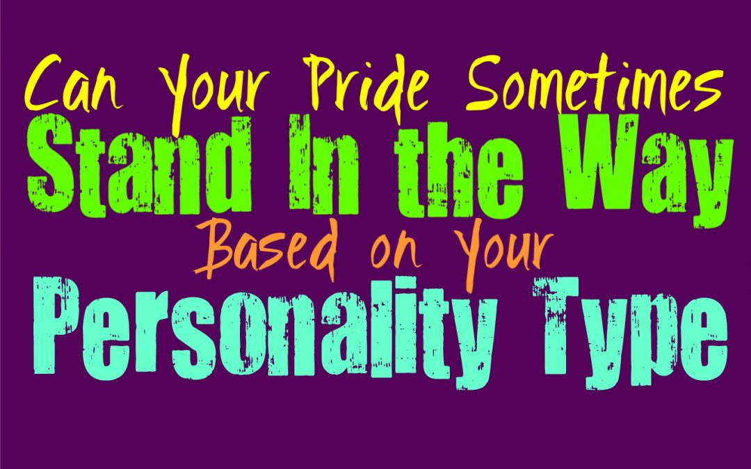 Can Your Pride Sometimes Stand In the Way, Based on Your Personality Type