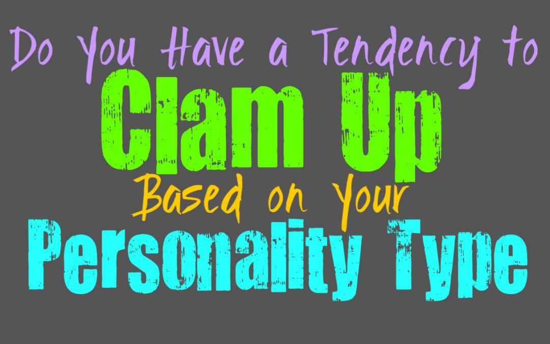 Do You Have a Tendency to Clam Up, Based on Your Personality Type
