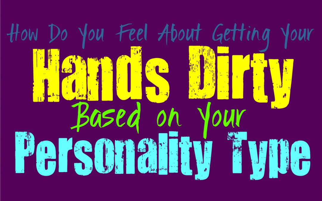 How Do You Feel About Getting Your Hands Dirty, Based on Your Personality Type