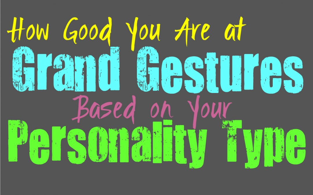 How Good You Are at Grand Gestures, Based on Your Personality Type