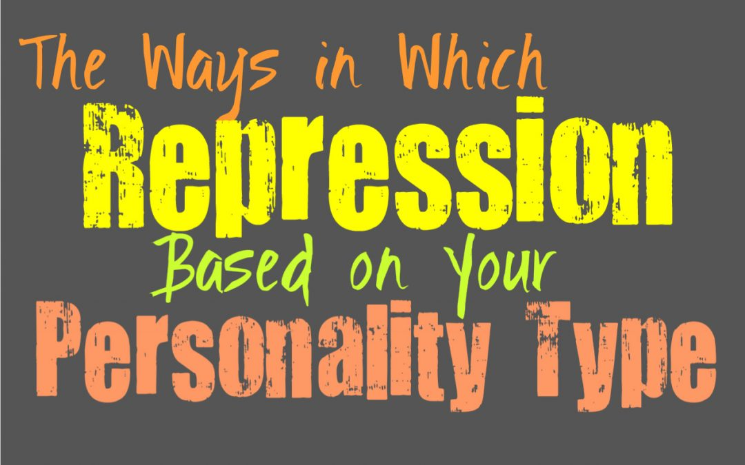 The Ways in Which Repression Affects You, Based on Your Personality Type