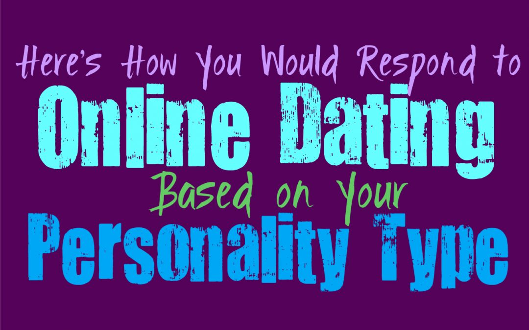 The Ways in Which You Would Respond to Online Dating, Based on Your Personality
