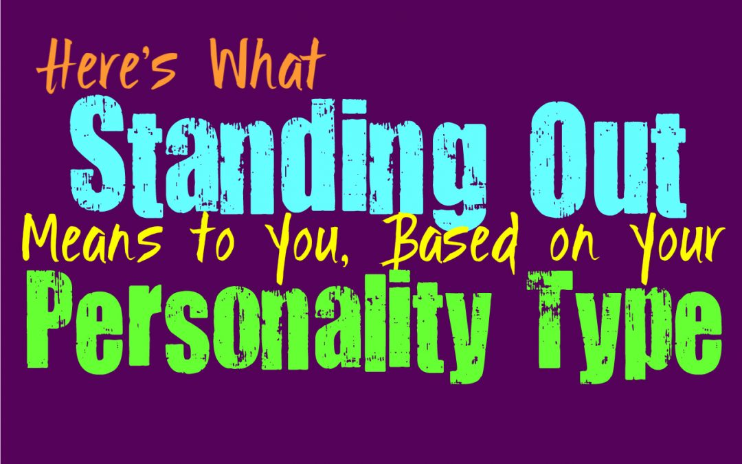 What Standing Out Means to You, Based on Your Personality Type