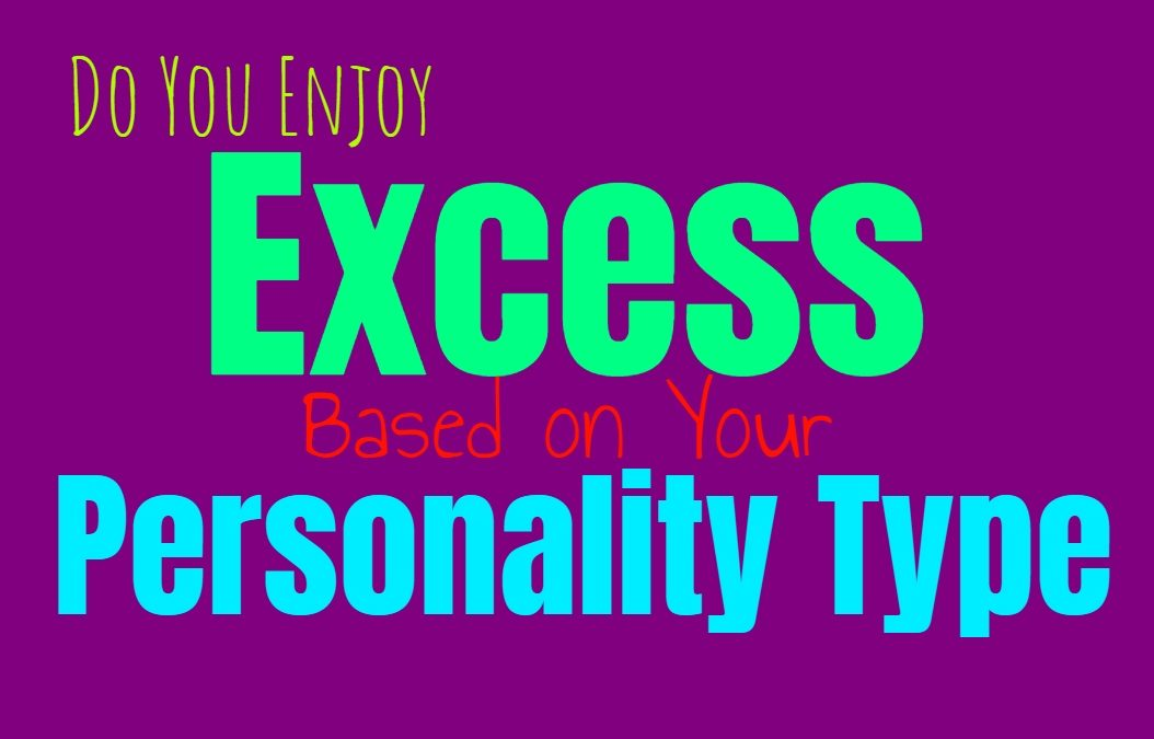 Do You Enjoy Excess, Based on Your Personality Type