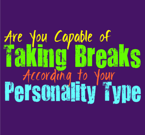Are You Capable of Taking Breaks, According to Your Personality Type