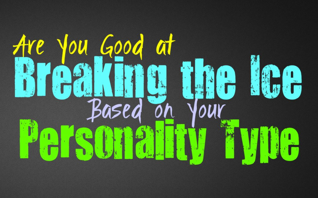 Are You Good at Breaking the Ice, Based on Your Personality Type