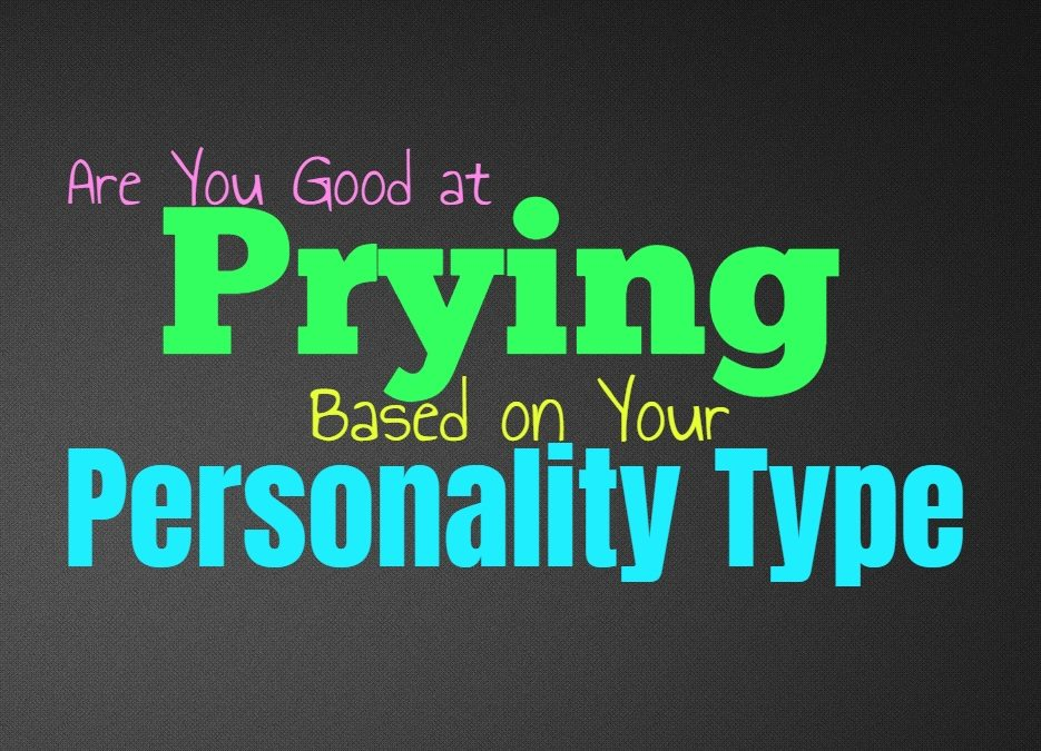 Are You Good at Prying, Based on Your Personality Type