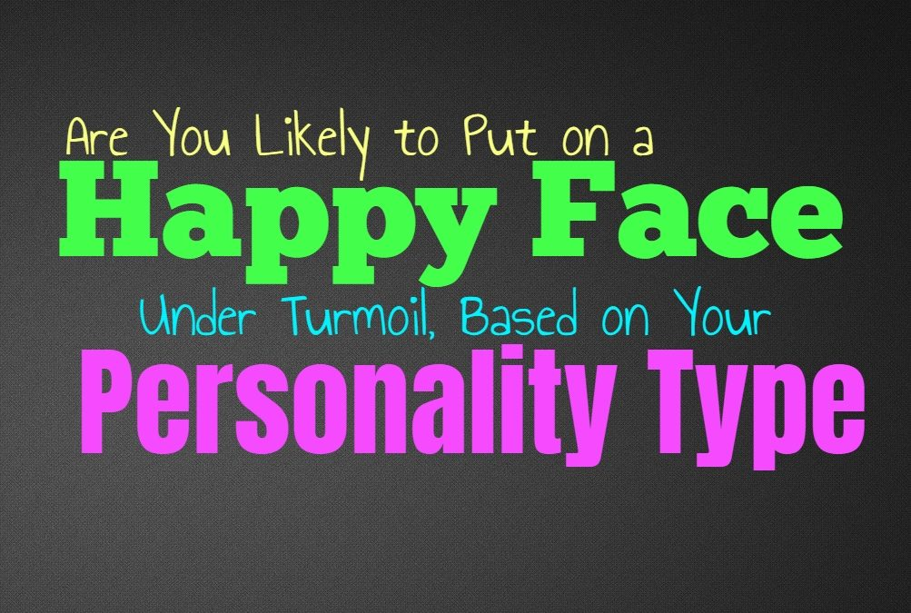Are You Likely to Put on a Happy Face Under Turmoil, Based on Your Personality Type