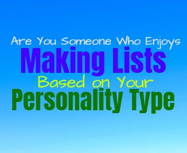 Are You Someone Who Enjoys Making Lists, Based on Your Personality Type