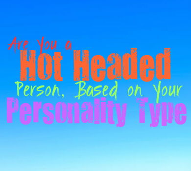 Are You a Hot Headed Person, Based on Your Personality Type