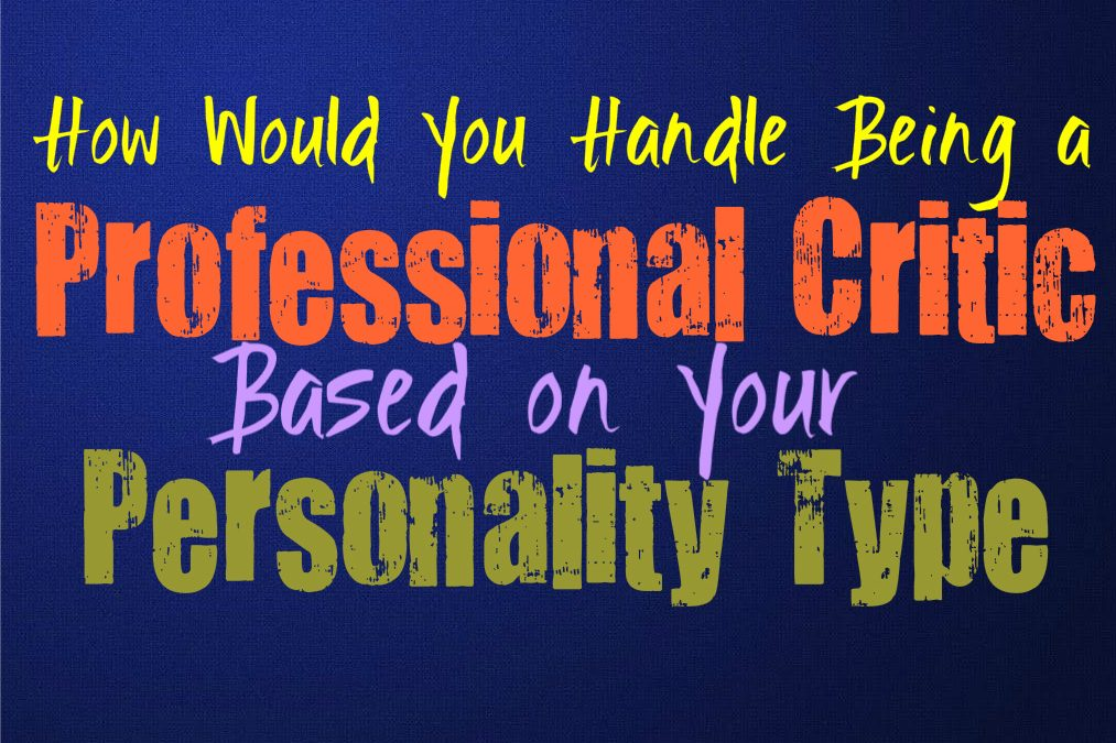 How Would You Handle Being a Critic, Based on Your Personality Type