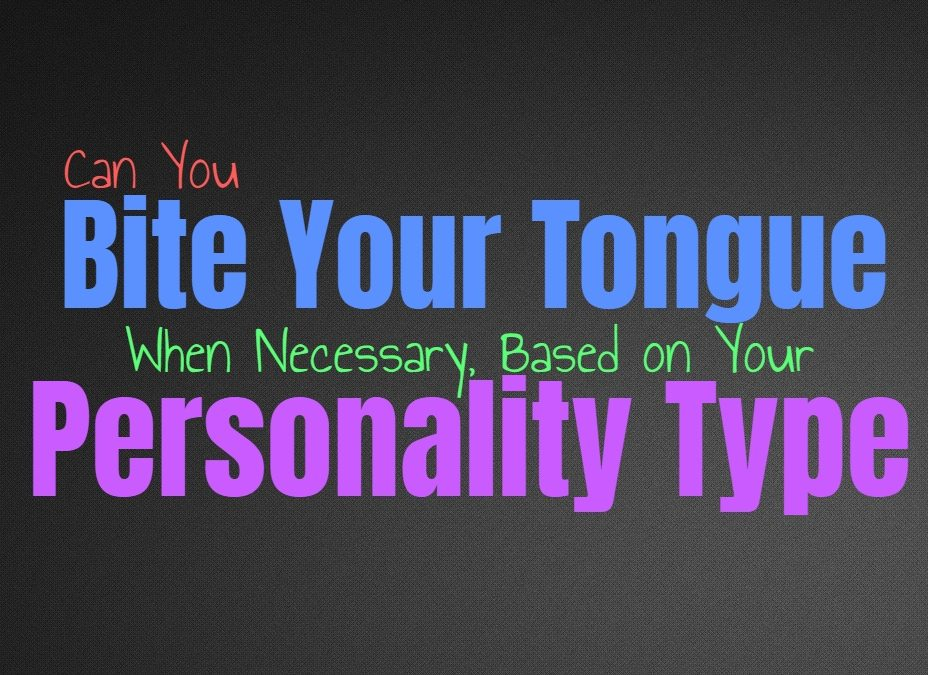 Can You Bite Your Tongue When Necessary, Based on Your Personality Type