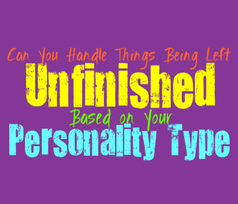 Can You Handle Things Being Left Unfinished, Based on Your Personality Type
