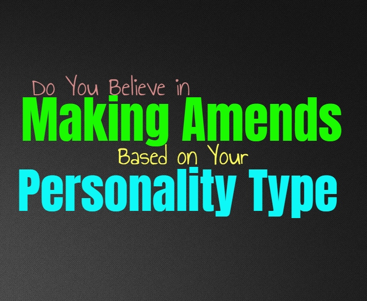 Do You Believe in Making Amends, Based on Your Personality Type