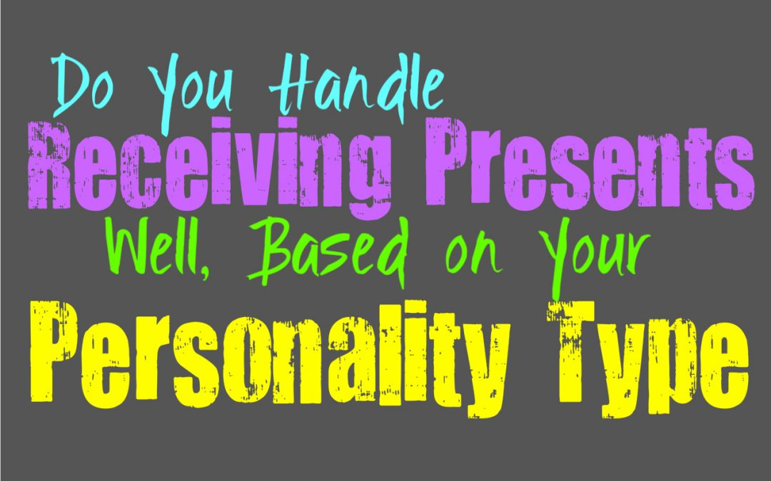 Do You Handle Receiving Presents Well, Based on Your Personality Type