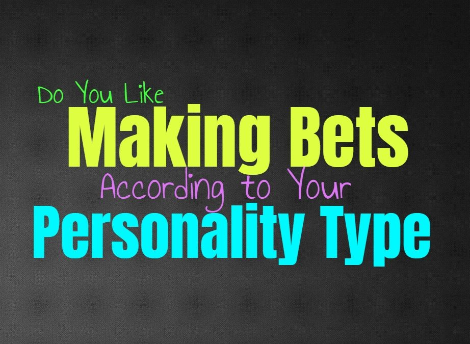 Do You Like Making Bets, According to Your Personality Type