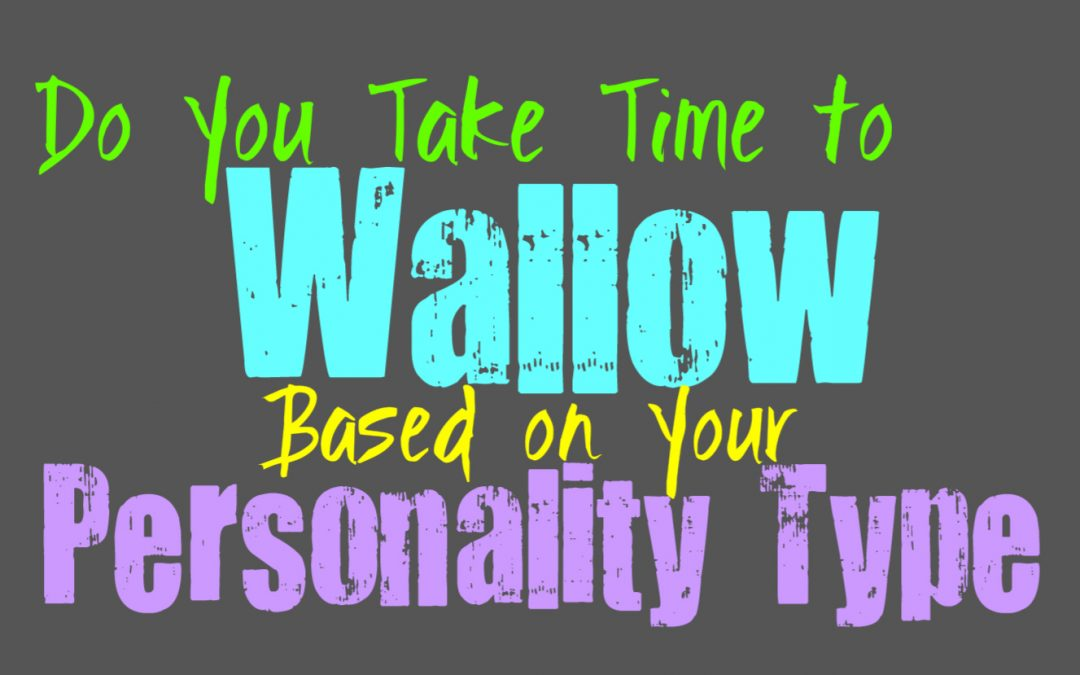 Do You Take Time to Wallow, Based on Your Personality Type