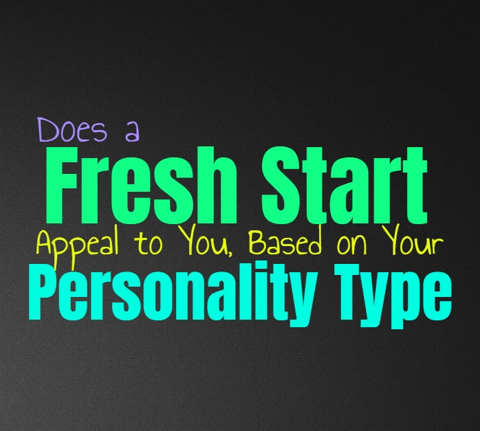 Does a Fresh Start Appeal to You, Based on Your Personality Type