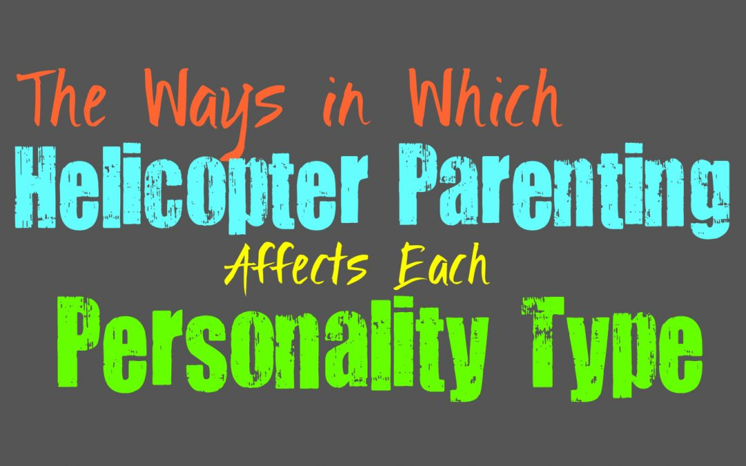 The Ways in Which Helicopter Parenting Affects Each Personality Type