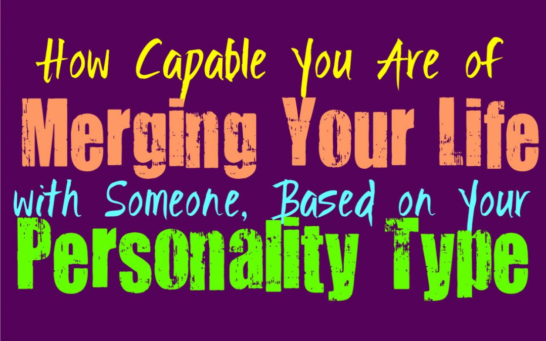 How Capable You Are of Merging Your Life with Someone, Based on Your Personality Type