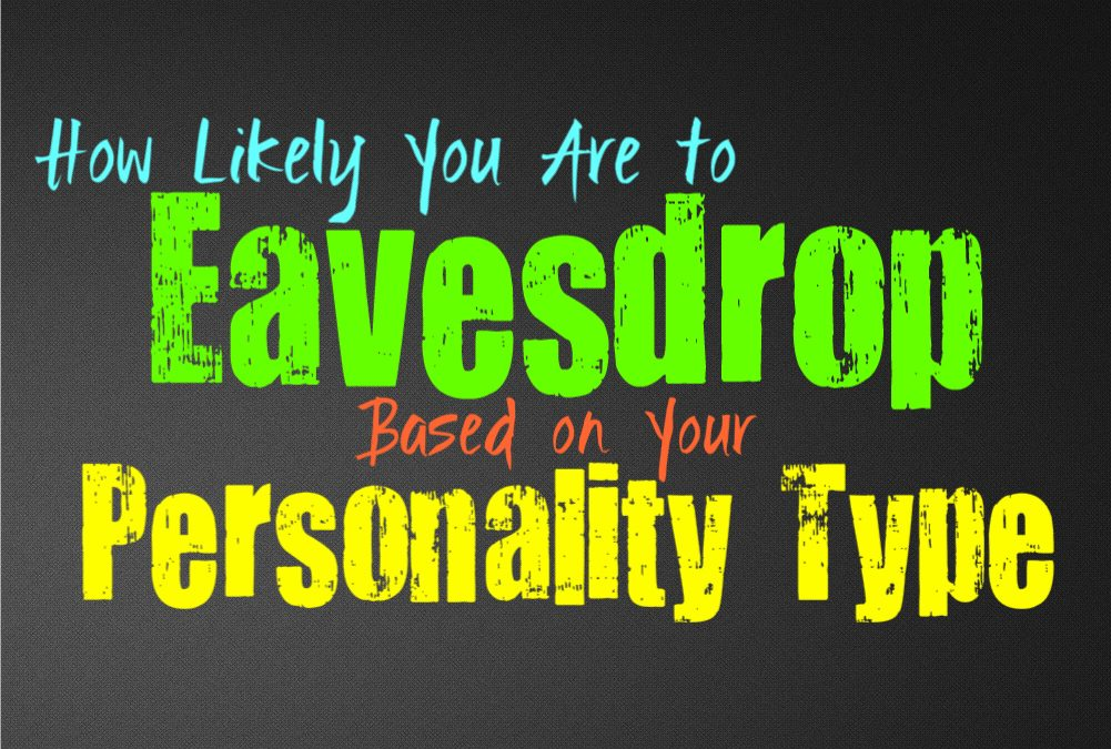 How Likely You Are to Eavesdrop, Based on Your Personality Type