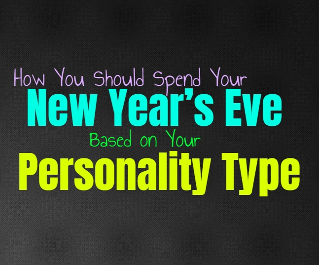 How You Should Spend Your New Year's Eve, Based on Your Personality Type