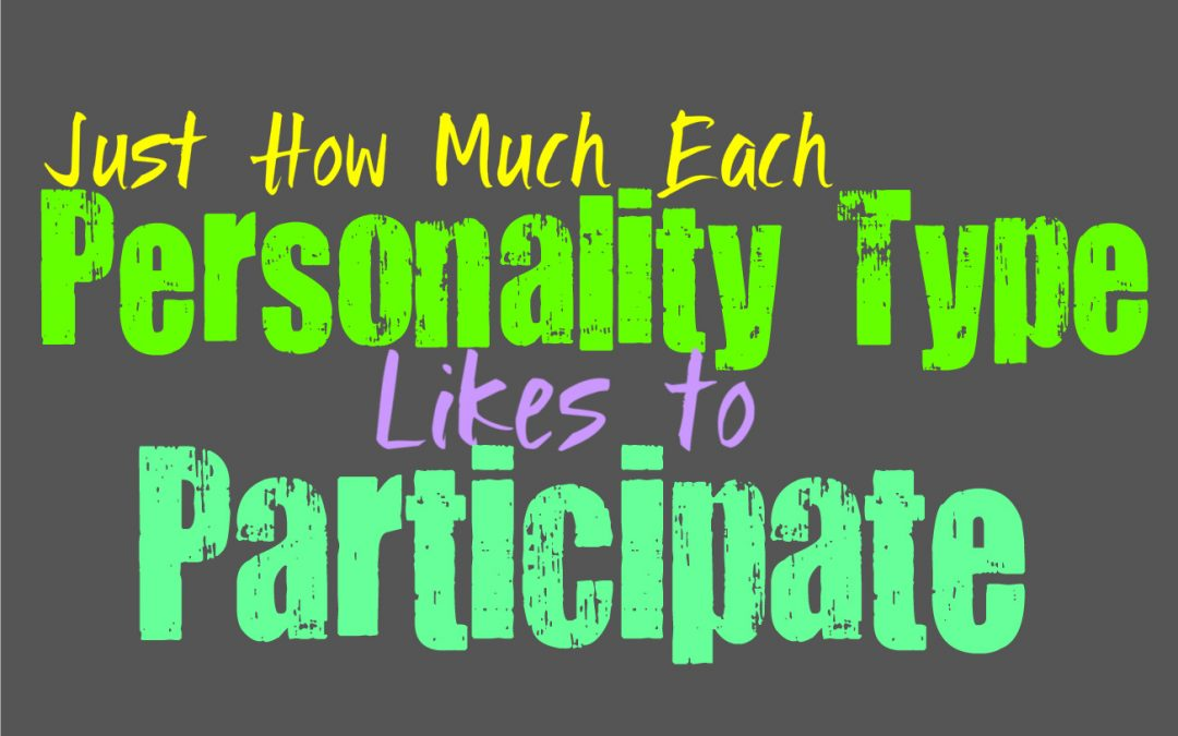 Just How Much Each Personality Type Likes to Participate In Things