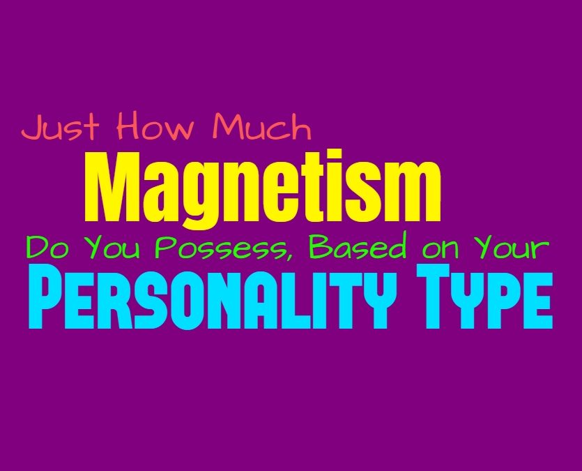 Just How Much Magnetism Do You Possess, Based on Your Personality Type