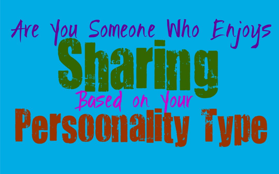 Are You Someone Who Enjoys Sharing, Based on Your Personality Type