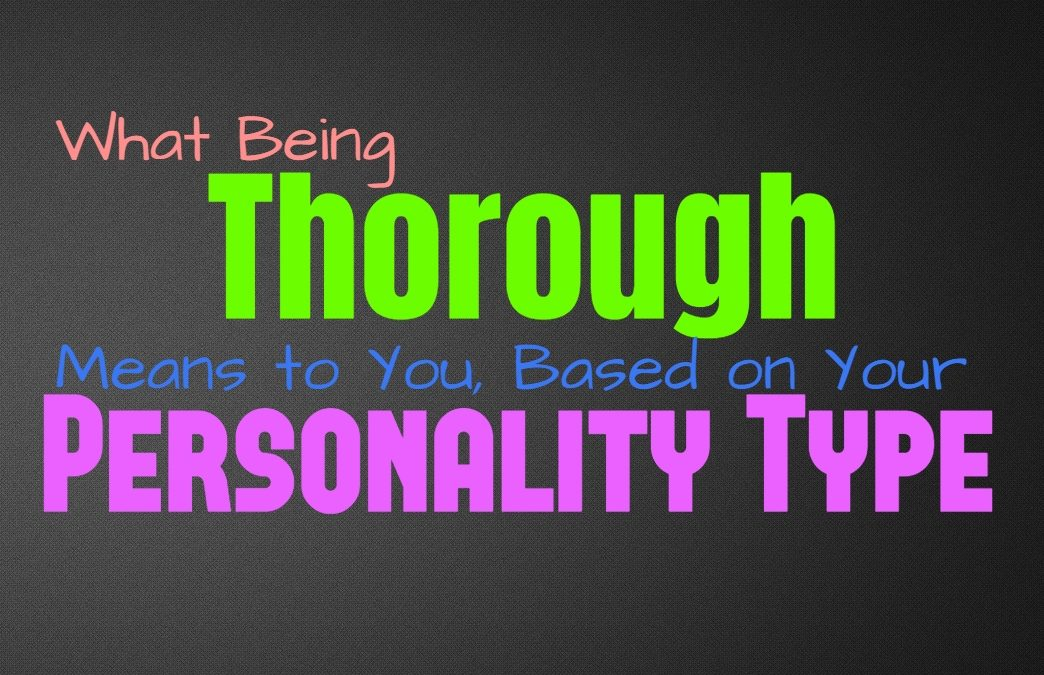 What Being Thorough Means to You, Based on Your Personality Type