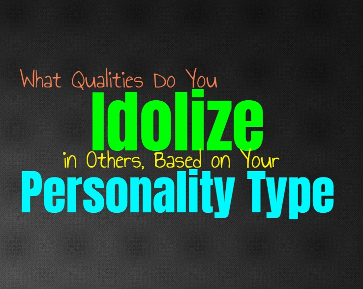 What Qualities Do You Idolize in Others, Based on Your Personality Type