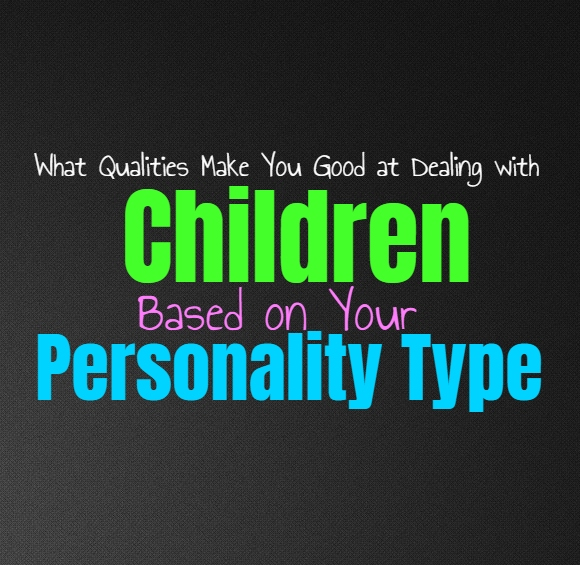 What Qualities Make You Good at Dealing with Children, Based on Your Personality Type