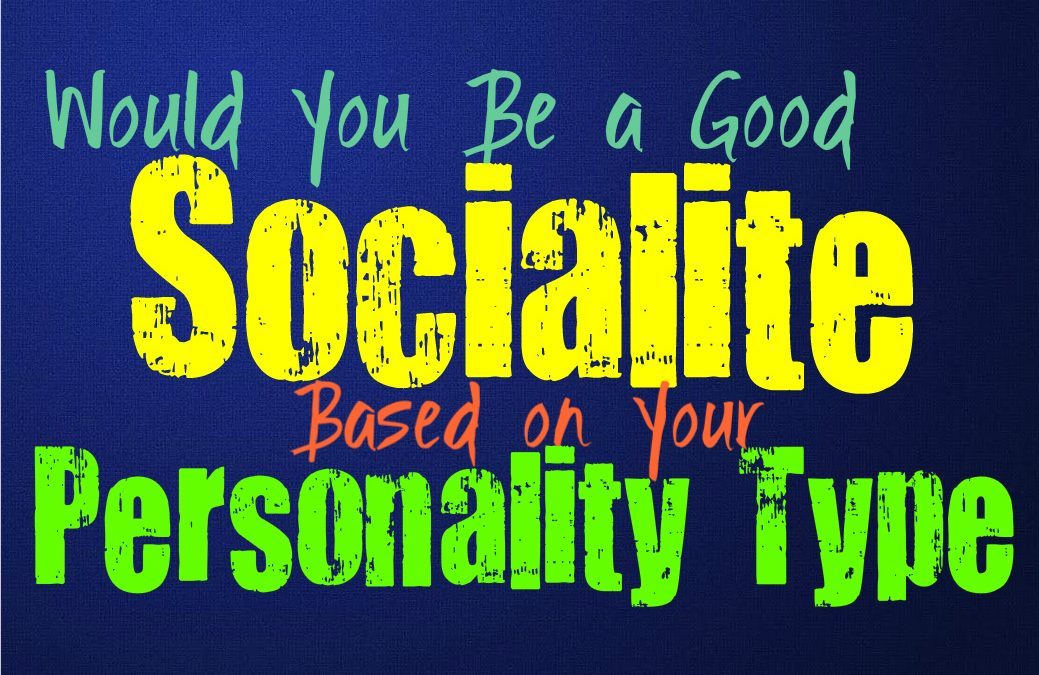 Would You Be a Good Socialite, Based on Your Personality Type